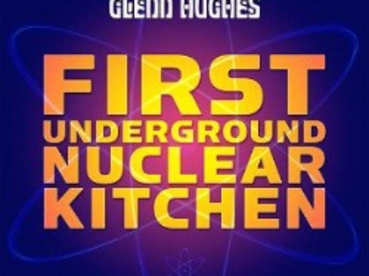 Glenn Hughes – First Underground Nuclear Kitchen