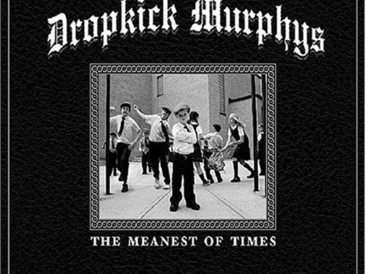 Dropkick Murphys – The Meanest Of Life
