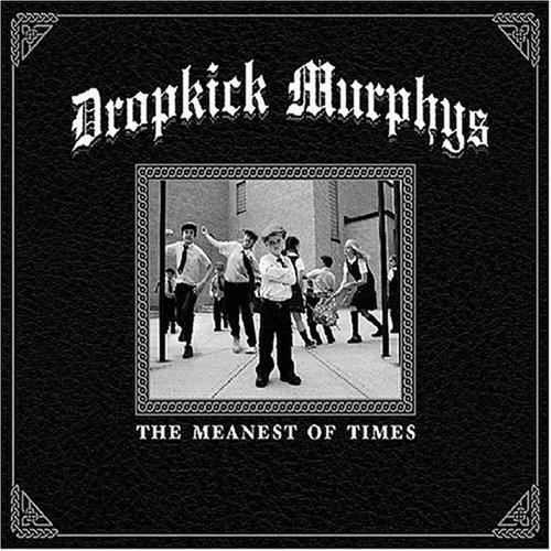 Dropkick Murphys – The Meanest Of Life