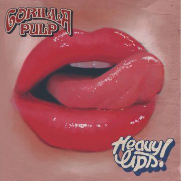 Gorilla Pulp – Heavy Lips