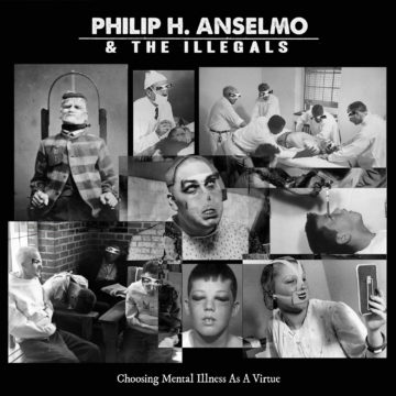 Philip H. Anselmo & The Illegals – Choosing Mental Illness As A Virtue