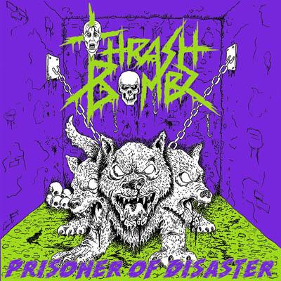 Thrash Bombz – Prisoner Of Disaster
