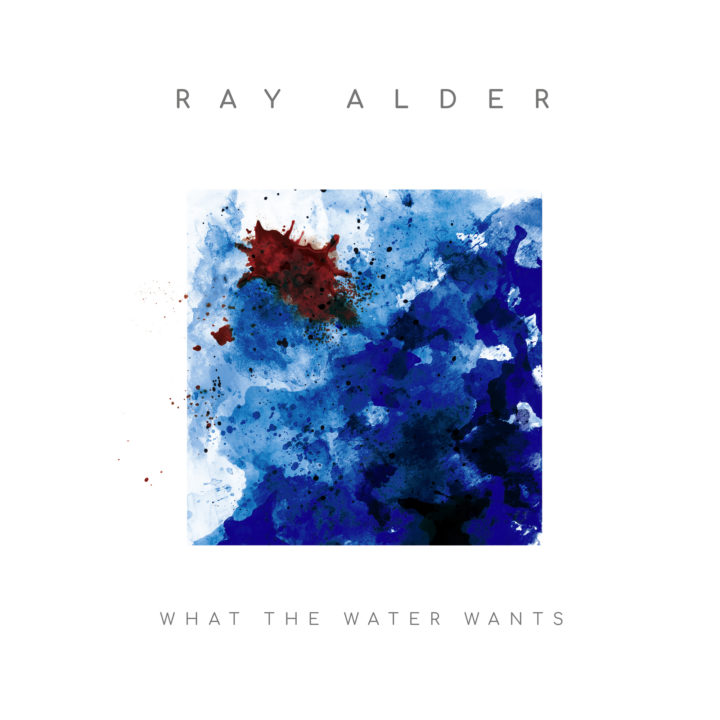 Ray Alder – What Water Wants
