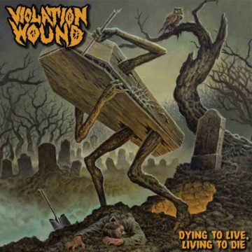 Violation Wound – Dying To Live, Living To Die