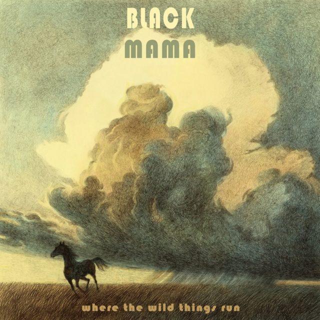 Black Mama – Where The Wild Things Run