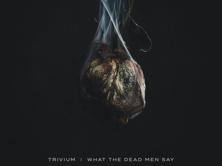 Trivium – What The Dead Men Say