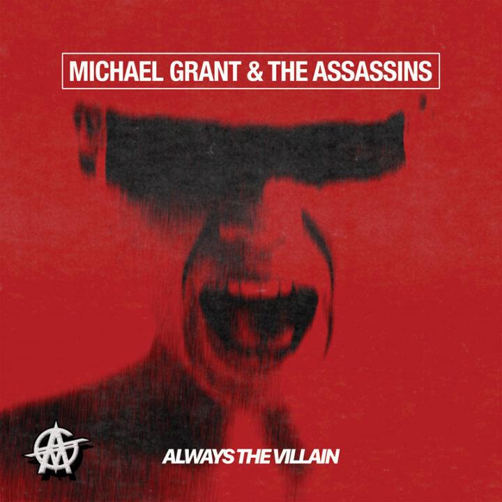 Michael Grant & The Assassins – Always The Villain
