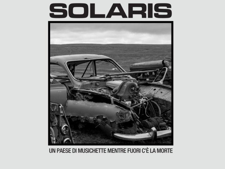 Solaris – Un Paese Di Musichette Mentre Fuori C'è La Morte
