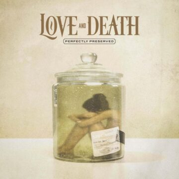 Love And Death – Perfectly Preserved